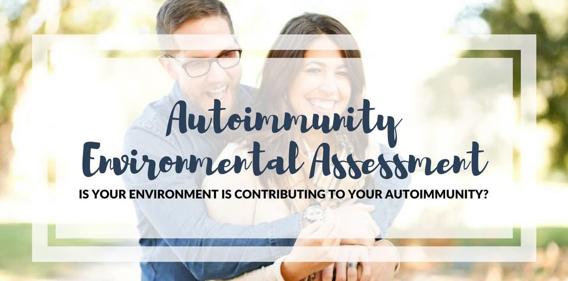 "Graphic showing functional medicine autoimmune disease-related assessment title ""Autoimmunity Environmental Assessment: is your environment contributing to your autoimmunity?"""